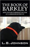 Featured Memoir: The Book of Barkley – Love and Life Through the Eyes of of a Labrador Retriever by L.B. Johnson