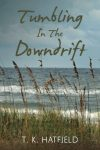 Featured Book: Tumbling In The Downdrift by TK Hatfield