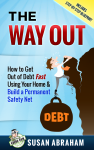 Featured Book: THE WAY OUT – How to Get Out of Debt Fast Using Your Home and Build a Permanent Safety Net by Susan Abraham