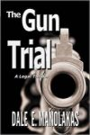 Featured Book: The Gun Trial ~ A Legal Thriller by Dale E. Manolakas