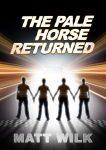 Featured Book: The Pale Horse Returned by Matt Wilk