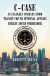 Featured Book: C-Case: The Unlikely Journey from Transit Cop to Internal Affairs Bureau Squad Commander by Robert Bryan