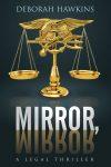 Featured Book: Mirror, Mirror, A Legal Thriller by Deborah Hawkins