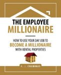 Featured Book: The Employee Millionaire: How to Use Your Day Job to Become a Millionaire with Rental Properties by H. J. Chammas