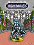 Gift Guide: Class Heroes 4: London Belongs to the Alchemist by Stephen Henning