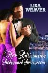 Featured Book: Her Billionaire Bodyguard Bridegroom by Lisa Weaver